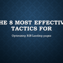 The 8 Most Effective Tactics for Optimizing B2B landing pages