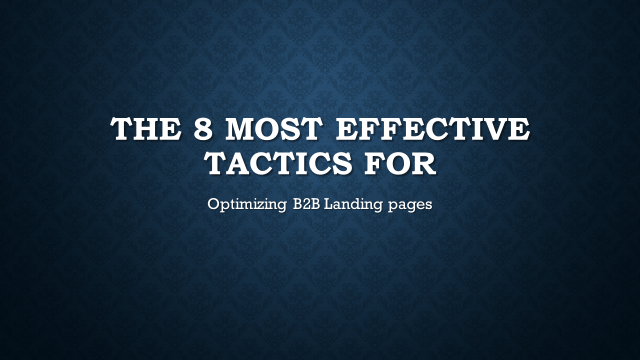 The 8 Most Effective Tactics for B2B landing page optimization
